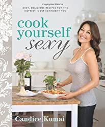 Cook Yourself Sexy: Easy Delicious Recipes for the Hottest, Most Confident You by Candice Kumai (2012-10-02)