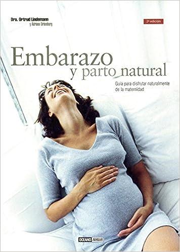 Embarazo natural: Nueve meses y diez lunas Mente, cuerpo y espíritu: Amazon.es: Ortrud Lindemann, Adriana Ortemberg: Libros