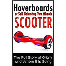 Hoverboards or Self Balancing  Two Wheels Electric Scooters: The Full Story of Origin and Where It Is Going