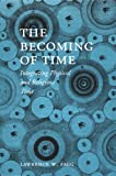 img - for The Becoming of Time: Integrating Physical and Religious Time book / textbook / text book