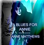 A Blues for Annie: The Journey of a Teen to Find Herself Through the Turbulent Sixties in London | Anne Elizabeth Matthews