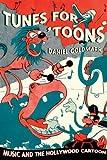 Tunes For 'Toons, Daniel Goldmark, 0520236173
