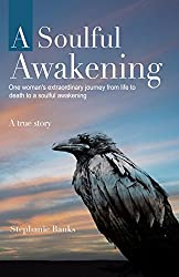 A Soulful Awakening: One Woman's Extraordinary Journey From Life to Death to a Soulful Awakening