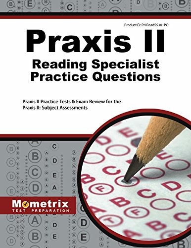 Praxis II Reading Specialist Practice Questions: Praxis II Practice Tests & Exam Review for the Praxis II: Subject Assessments