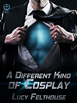 A Different Kind of Cosplay by [Felthouse, Lucy]