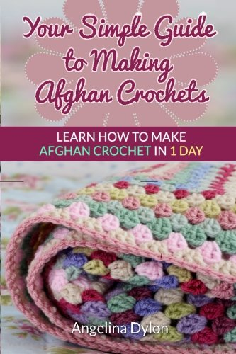 Patterns Free Crochet Afghan (Your Simple Guide to Making Afghan Crochets: Learn How to Make Afghan Crochet in 1 Day)