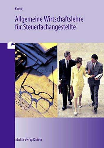 Allgemeine Wirtschaftslehre für Steuerfachangestellte Taschenbuch – 12. Juni 2013 Reinhard Kintzel Merkur Rinteln 3812002744 Berufsschulbücher