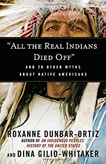 """Book Cover: """"All the Real Indians Died Off"""": And 20 Other Myths About Native Americans"""