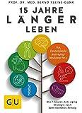 15 Jahre länger leben: Die 7-Säulen-Anti-Aging-Strategie nach dem Hormesis-Prinzip (GU Einzeltitel Gesundheit/Alternativheilkunde)