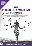 img - for God's Prophetic Symbolism in Everyday Life: The Divinity Code to Hearing God's Voice Through Natural Events and Divine Occurrences book / textbook / text book