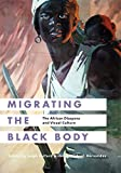img - for Migrating the Black Body: The African Diaspora and Visual Culture book / textbook / text book