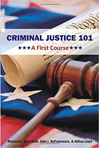 Criminal Justice 101: A First Course: Richard C  Sprinthall