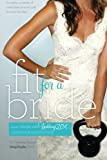 Fit For a Bride: The 4-step plan to sculpt & lose weight for your wedding!