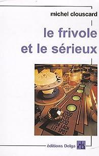 Le frivole et le sérieux : Vers un nouveau progressisme par Michel Clouscard