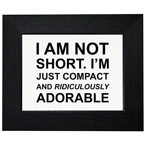 - I Am Not Short Just Compact and Adorable Funny Framed Print Poster Wall or Desk Mount Options