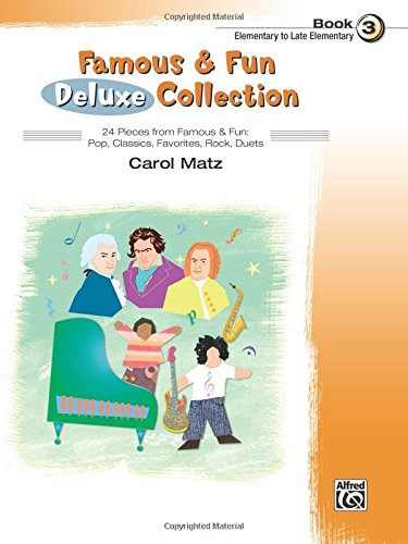 Famous & Fun Deluxe Collection, Bk 3: 24 Pieces From Famous & Fun: Pop, Classics, Favorites, Rock, Duets
