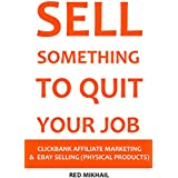 SELL SOMETHING TO QUIT YOUR JOB (2016) - 2 in 1 bundle: CLICKBANK AFFILIATE MARKETING VS. EBAY SELLING (PHYSICAL...