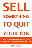 SELL SOMETHING TO QUIT YOUR JOB (2016) - 2 in 1 bundle: CLICKBANK AFFILIATE MARKETING VS. EBAY SELLING (PHYSICAL PRODUCTS)