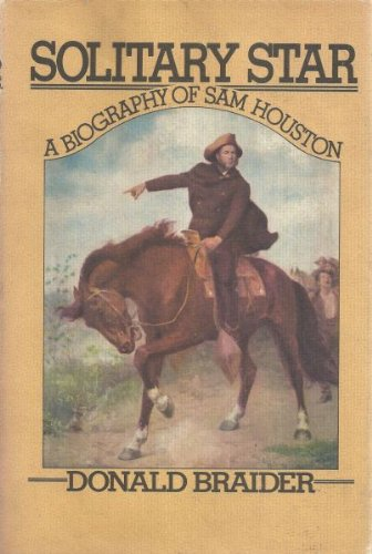 Solitary Star: A Biography of Sam Houston