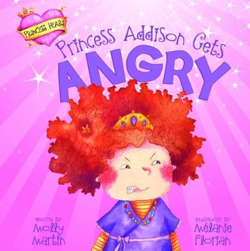 Princess Addison Gets Angry (Princess Heart) by Molly Martin (2013-02-01)