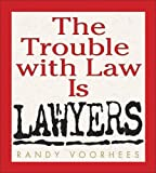 The Trouble with Law Is Lawyers, Randy Voorhees, 0740718932