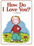 How Do I Love You?, P. K. Hallinan, 0824953592
