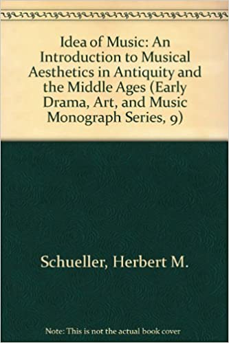 The Idea of Music: An Introduction to Musical Aesthetics in Antiquity and the Middle Ages (Early Drama, Art, and Music Monograph Series, 9) by Herbert M Schueller (1988-12-31)