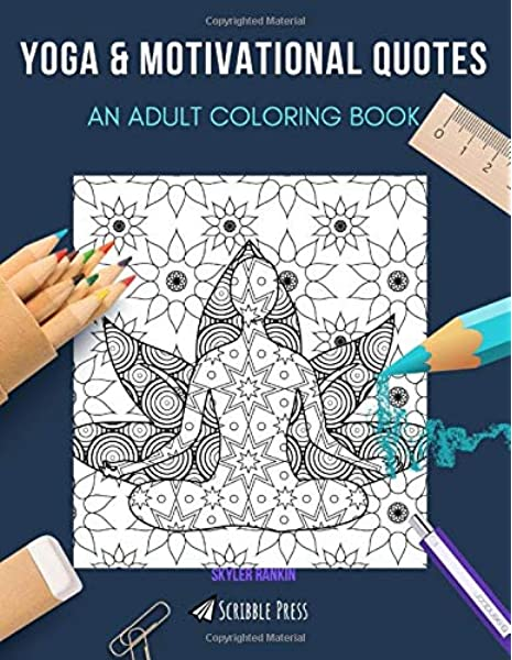 YOGA & MOTIVATIONAL QUOTES: AN ADULT COLORING BOOK: An Awesome Coloring Book  For Adults: Rankin, Skyler: 9798623859990: Amazon.com: Books