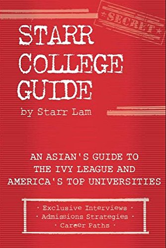 Starr College Guide: An Asian's Guide to the Ivy League and America's Top Universities