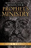 Why the Church Needs the Prophet's Ministry, Avian L. Christian, 1602667608