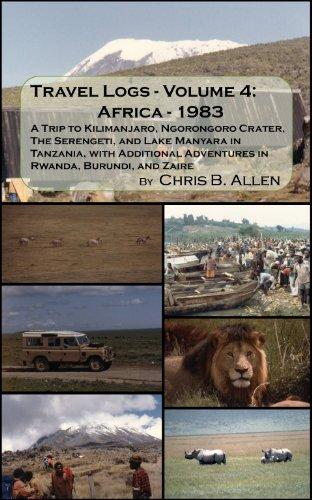 Africa - 1983 - A Trip to Kilimanjaro, Ngorongoro Crater, The Serengeti, and Lake Manyara in Tanzania, with Additional Adventures in Rwanda, Burundi, and Zaire (Travel Logs Book 4)