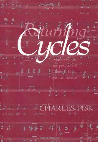 Returning Cycles: Contexts for the Interpretation of Schubert's Impromptus and Last Sonatas (California Studies in 19th-Century (Last Sonatas)