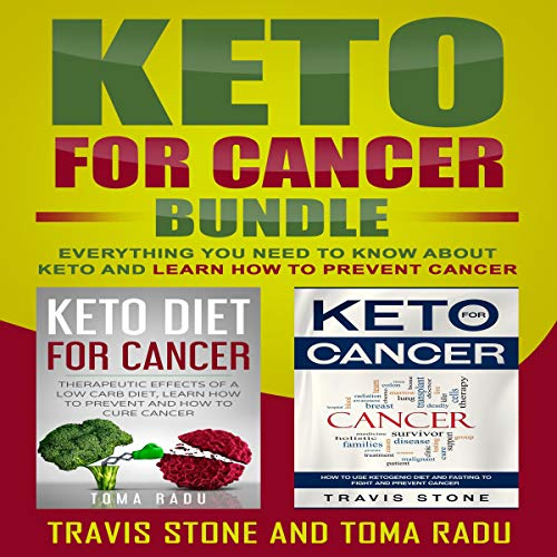 Keto for Cancer Bundle: Everything You Need to Know About Keto and Learn How to Prevent Cancer by Travis Stone, Toma Radu