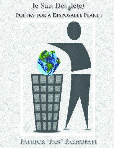 Je Suis Désolé(e): Poetry for a Disposable Planet por Patrick Pashupati,Ginger
