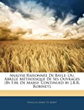 Analyse Raisonnée de Bayle; Ou, Abrégé Méthodique de Ses Ouvrages [by F M de Marsy, Continued by J B R Robinet], Francois-Marie De Marsy, 1144652898