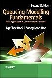 Queueing Modelling Fundamentals, Chee Hock Ng and Soong Boon-Hee, 0470519576