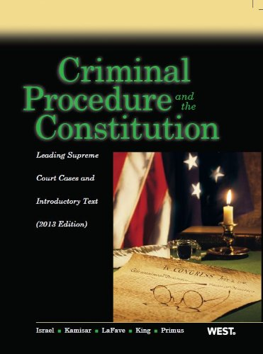 Criminal Procedure and the Constitution, Leading Supreme Court Cases and Introductory Text, 2013 (American Casebook Series)