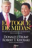 by robert t kiyosaki el toque de midas midas touch why some entrepreneurs get rich and why most don t spanish edition tra
