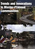 Trends and Innovations of Master-Planned Communities, Urban Land Institute Staff, 0874208009