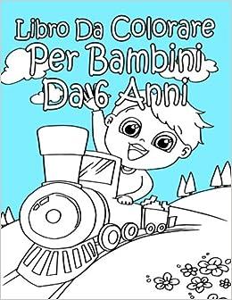 Amazon It Libro Da Colorare Per Bambini Da 6 Anni Per Ragazzi Da Colorare Ap Libro Libri