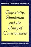 img - for Objectivity, Simulation and the Unity of Consciousness: Current Issues in the Philosophy of Mind (Proceedings of the British Academy) book / textbook / text book