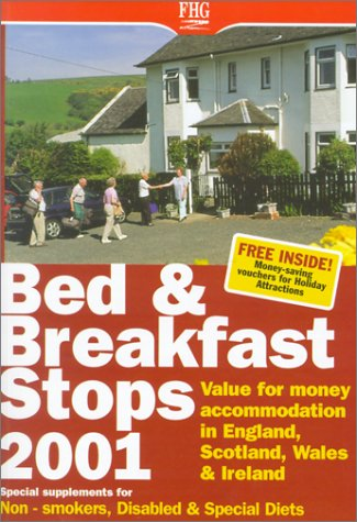 Bed & Breakfast Stops 2001: Value for Money Accomodation in England, Scotland, Wales and Ireland...