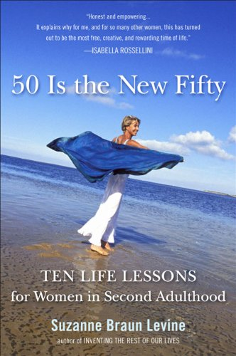 Fifty Is the New Fifty: Ten Life Lessons for Women in Second Adulthood