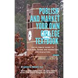 PUBLISH AND MARKET YOUR OWN COLLEGE TEXTBOOK: THE ULTIMATE GUIDE TO SELF-PUBLISHING AND MARKETING FOR EDUCATORS