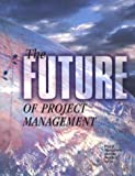 The Future of Project Management, Project Management Institute Staff, 1880410710
