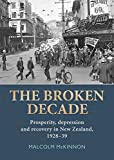 "Malcom McKinnon, ""The Broken Decade: Prosperity, Depression and Recovery in New Zealand, 1929-39"" (Otago UP, 2016)"