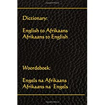 Dictionary: English to Afrikaans, Afrikaans to English: Woordeboek: Engels na Afrikaans, Afrikaans na Engels