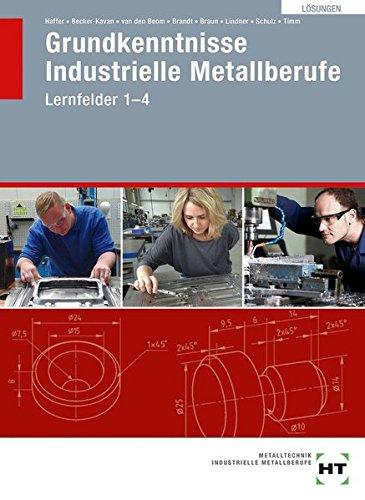 Grundkenntnisse Industrielle Metallberufe. Lösungen: Lernfelder 1-4 (Braun Handwerk)