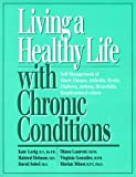 img - for Living a Healthy Life With Chronic Conditions: Self-Management of Heart Disease, Arthritis, Stroke, Diabetes, Asthma, Bronchitis, Emphysema & Others book / textbook / text book