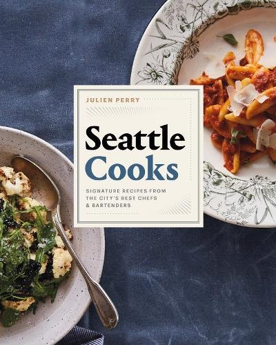 Seattle Cooks: Signature Recipes from the City's Best Chefs and Bartenders (Best Cities For Bartenders)